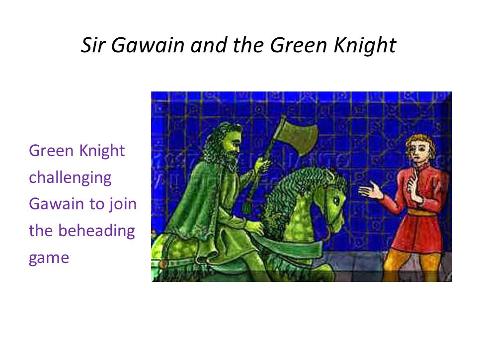 Sir Gawain and the Green Knight Green Knight challenging Gawain to join the beheading game