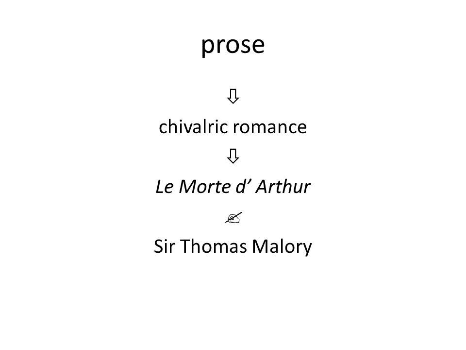 prose  chivalric romance  Le Morte d' Arthur  Sir Thomas Malory