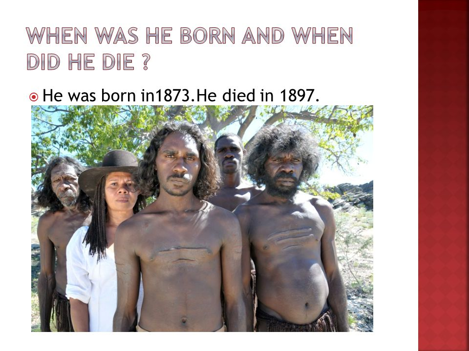  He was born in1873.He died in 1897.
