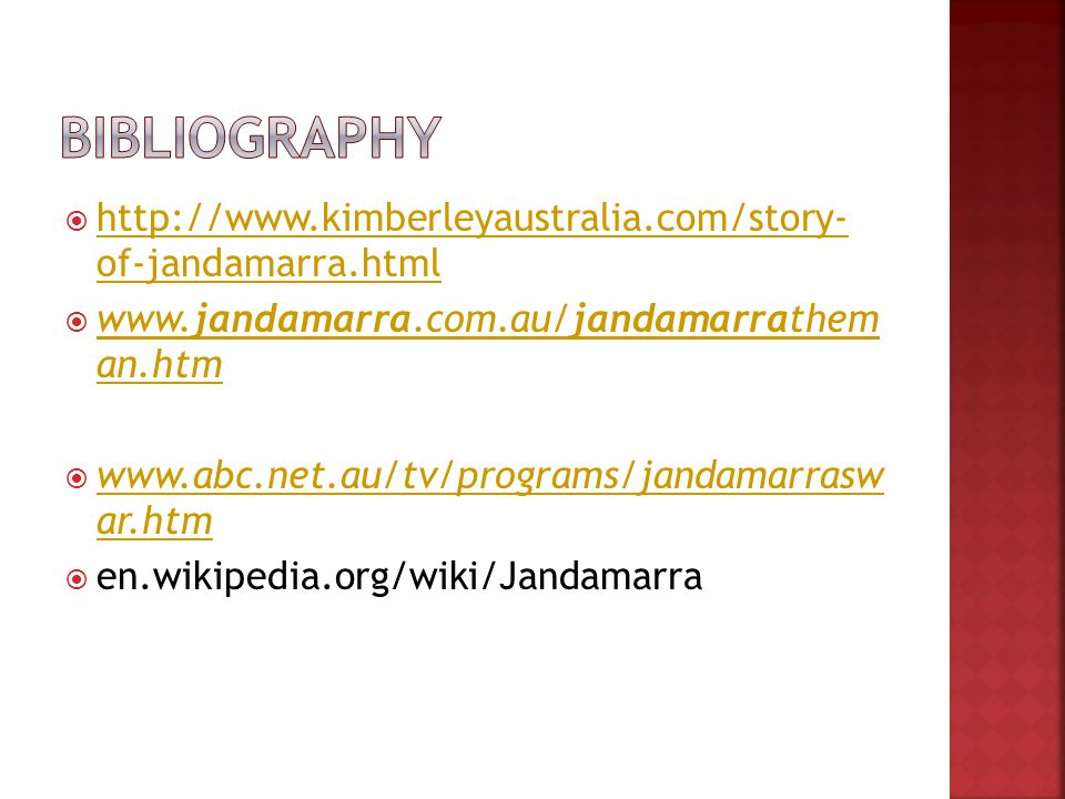  http://www.kimberleyaustralia.com/story- of-jandamarra.html http://www.kimberleyaustralia.com/story- of-jandamarra.html  www.jandamarra.com.au/jandamarrathem an.htm www.jandamarra.com.au/jandamarrathem an.htm  www.abc.net.au/tv/programs/jandamarrasw ar.htm www.abc.net.au/tv/programs/jandamarrasw ar.htm  en.wikipedia.org/wiki/Jandamarra