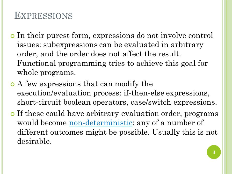 E XPRESSIONS In their purest form, expressions do not involve control issues: subexpressions can be evaluated in arbitrary order, and the order does not affect the result.