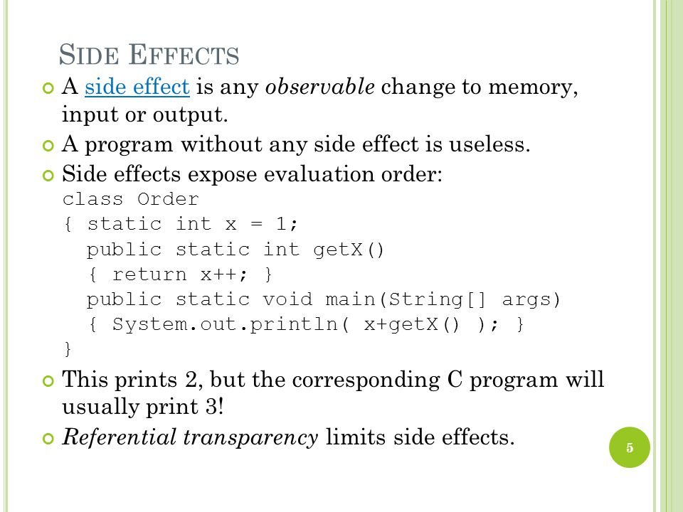 S IDE E FFECTS A side effect is any observable change to memory, input or output.