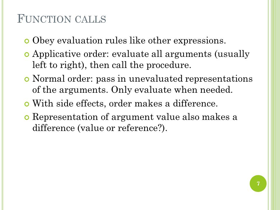 F UNCTION CALLS Obey evaluation rules like other expressions.