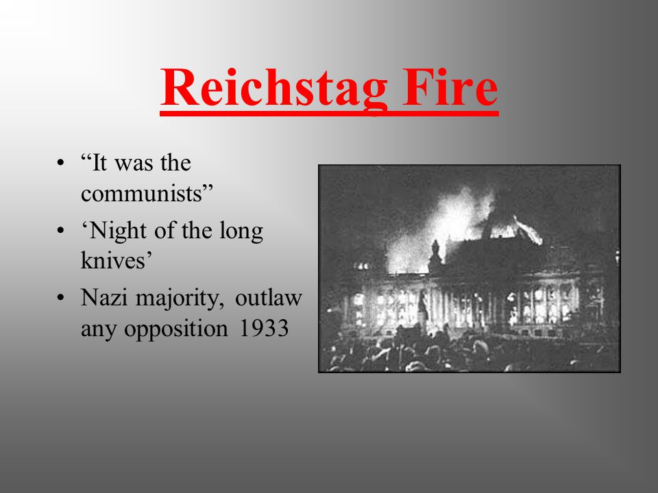 Dictator Reichstag fire 1933, outlaws opposition Night of the Long Knives - 85+ political opposition killed Psycho!