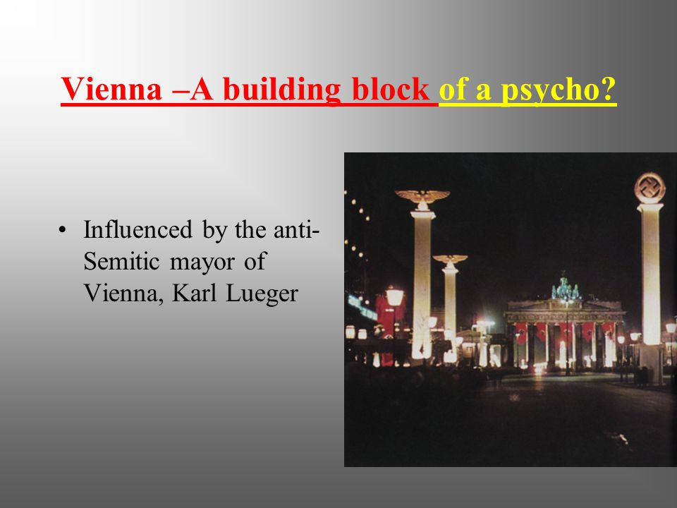 Vienna –A building block of a psycho? Influenced by the anti- Semitic mayor of Vienna, Karl Lueger