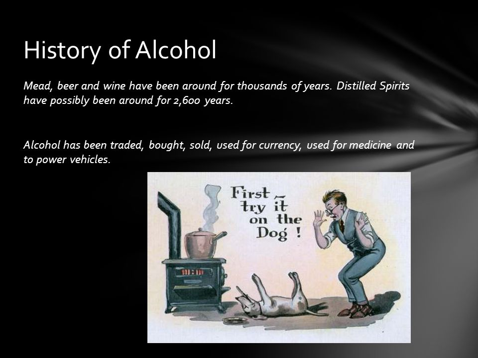 Mead, beer and wine have been around for thousands of years. Distilled Spirits have possibly been around for 2,600 years. Alcohol has been traded, bou