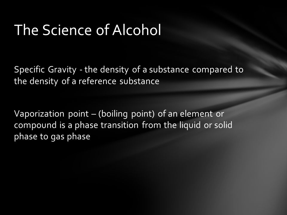 Specific Gravity - the density of a substance compared to the density of a reference substance Vaporization point – (boiling point) of an element or c