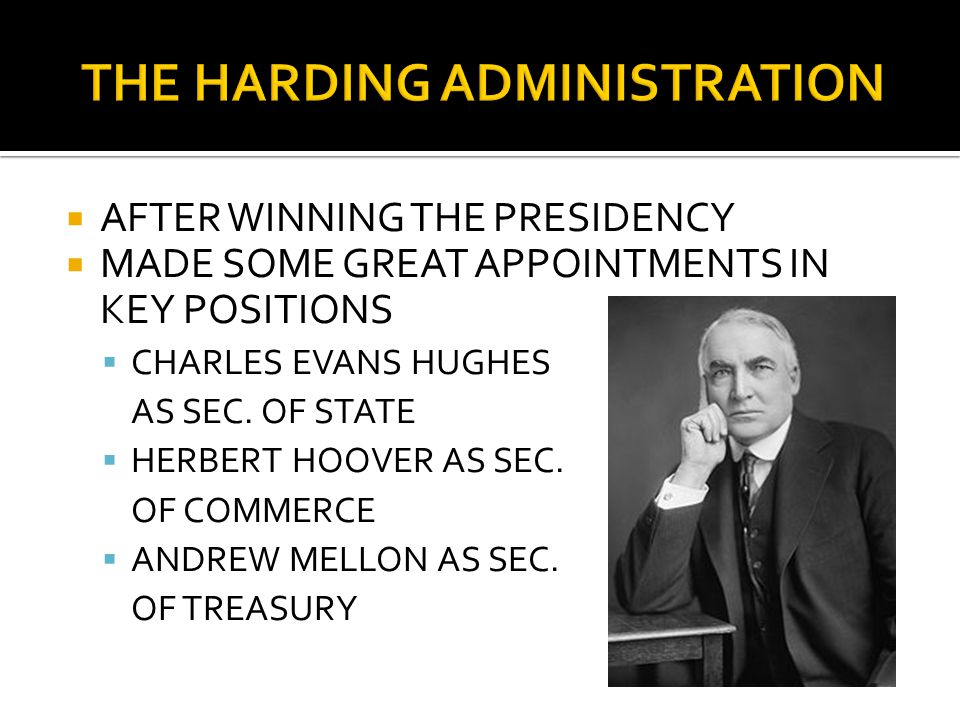  AFTER WINNING THE PRESIDENCY  MADE SOME GREAT APPOINTMENTS IN KEY POSITIONS  CHARLES EVANS HUGHES AS SEC.