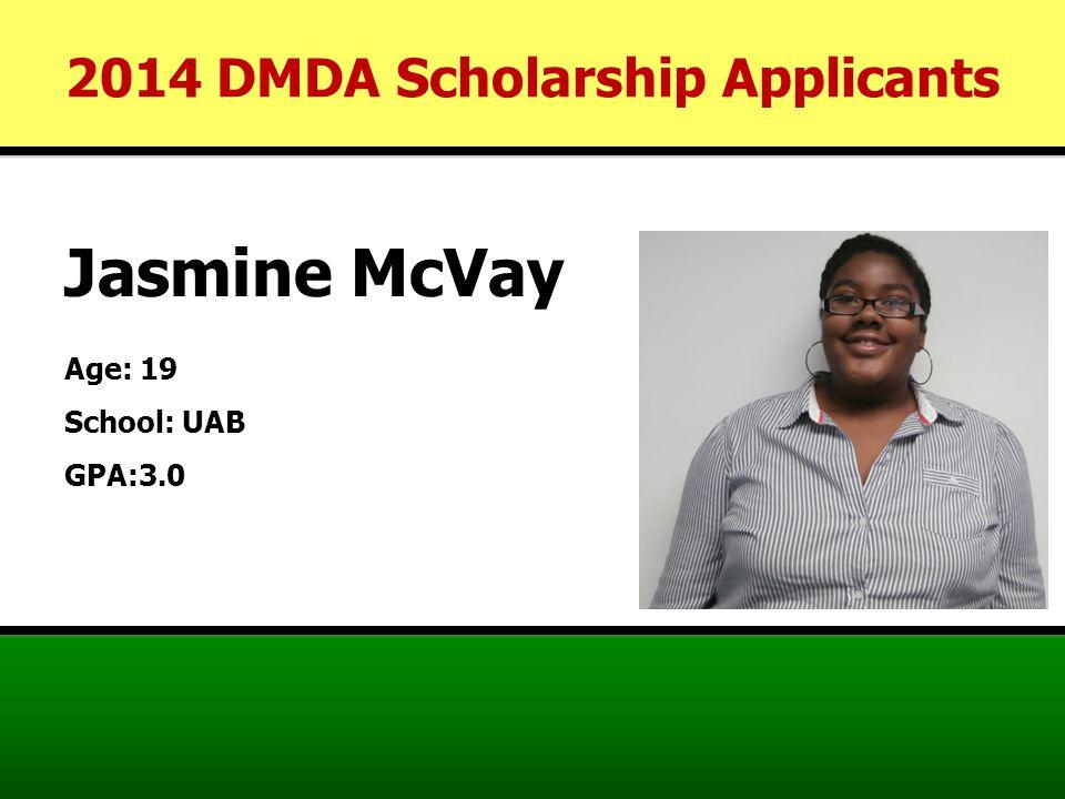 Jasmine McVay Age: 19 School: UAB GPA:3.0 2014 DMDA Scholarship Applicants