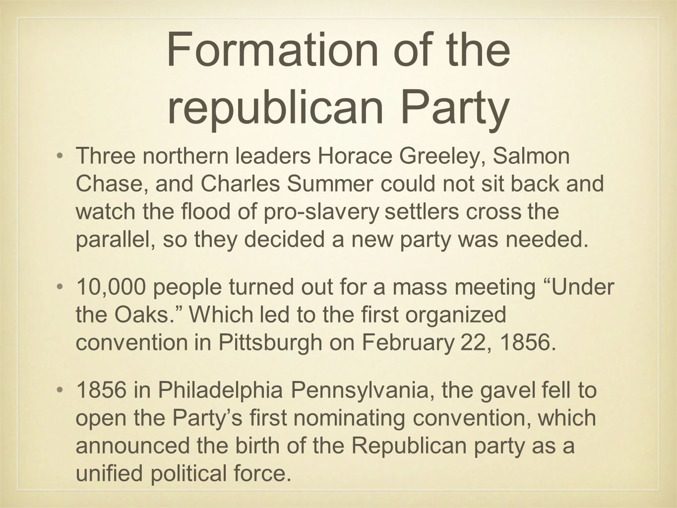 Formation of the republican Party Three northern leaders Horace Greeley, Salmon Chase, and Charles Summer could not sit back and watch the flood of pro-slavery settlers cross the parallel, so they decided a new party was needed.