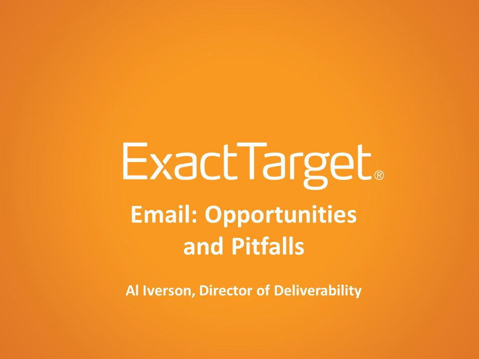 Email: Opportunities and Pitfalls Al Iverson, Director of Deliverability