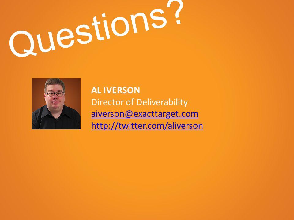 AL IVERSON Director of Deliverability aiverson@exacttarget.com http://twitter.com/aliverson Questions