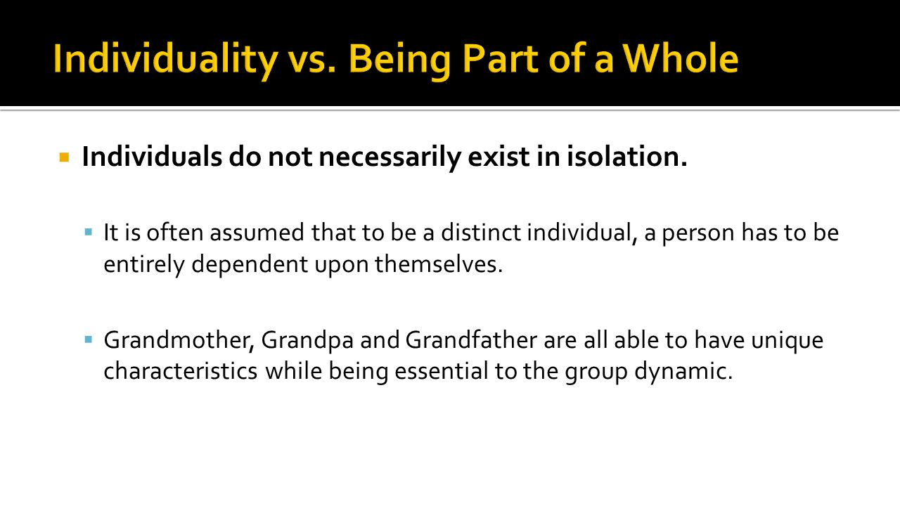 Individuals do not necessarily exist in isolation.