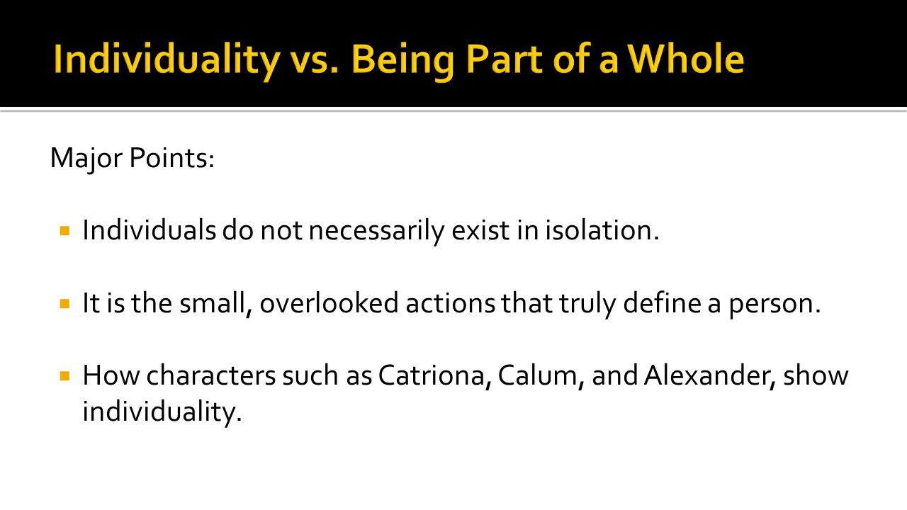 Major Points:  Individuals do not necessarily exist in isolation.