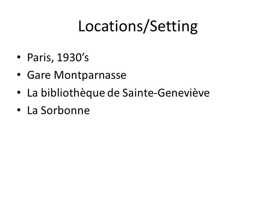 Locations/Setting Paris, 1930's Gare Montparnasse La bibliothèque de Sainte-Geneviève La Sorbonne
