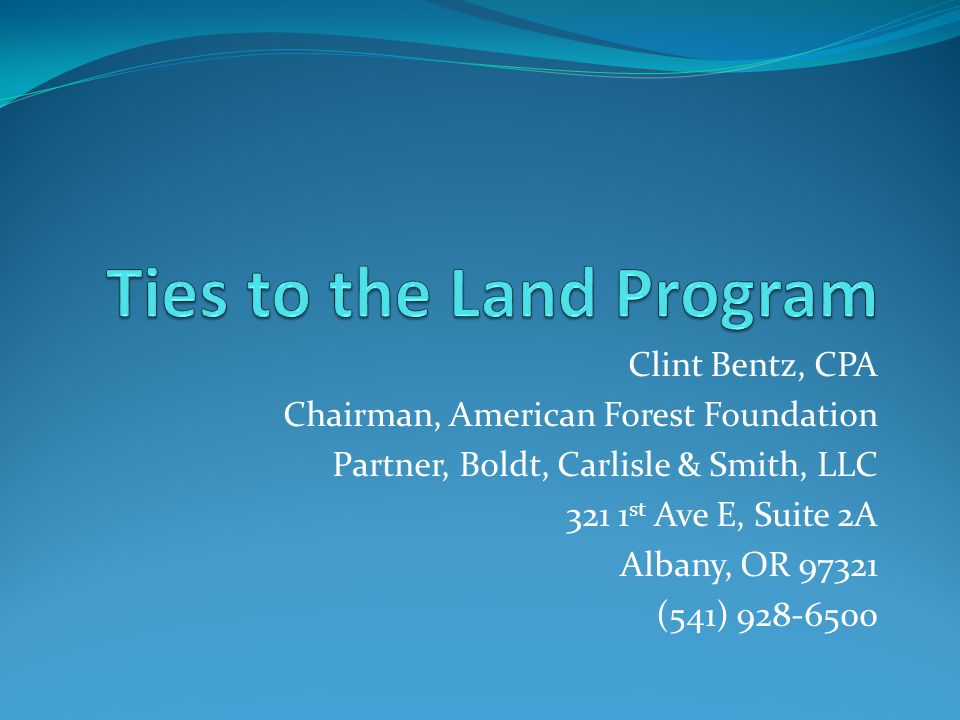 Clint Bentz, CPA Chairman, American Forest Foundation Partner, Boldt, Carlisle & Smith, LLC 321 1 st Ave E, Suite 2A Albany, OR 97321 (541) 928-6500