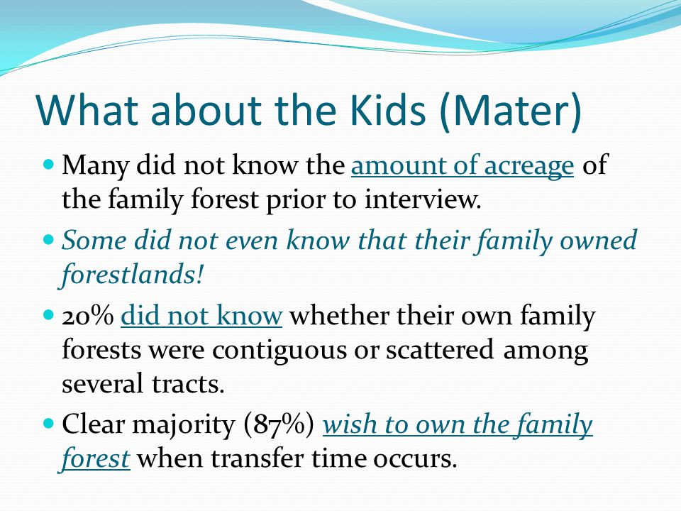 What about the Kids (Mater) Many did not know the amount of acreage of the family forest prior to interview.