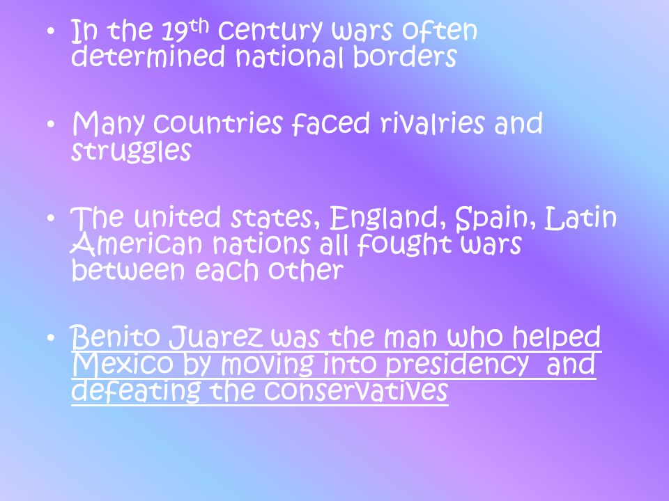 In the 19 th century wars often determined national borders Many countries faced rivalries and struggles The united states, England, Spain, Latin Amer