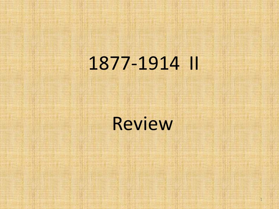 1877-1914 II Review 1