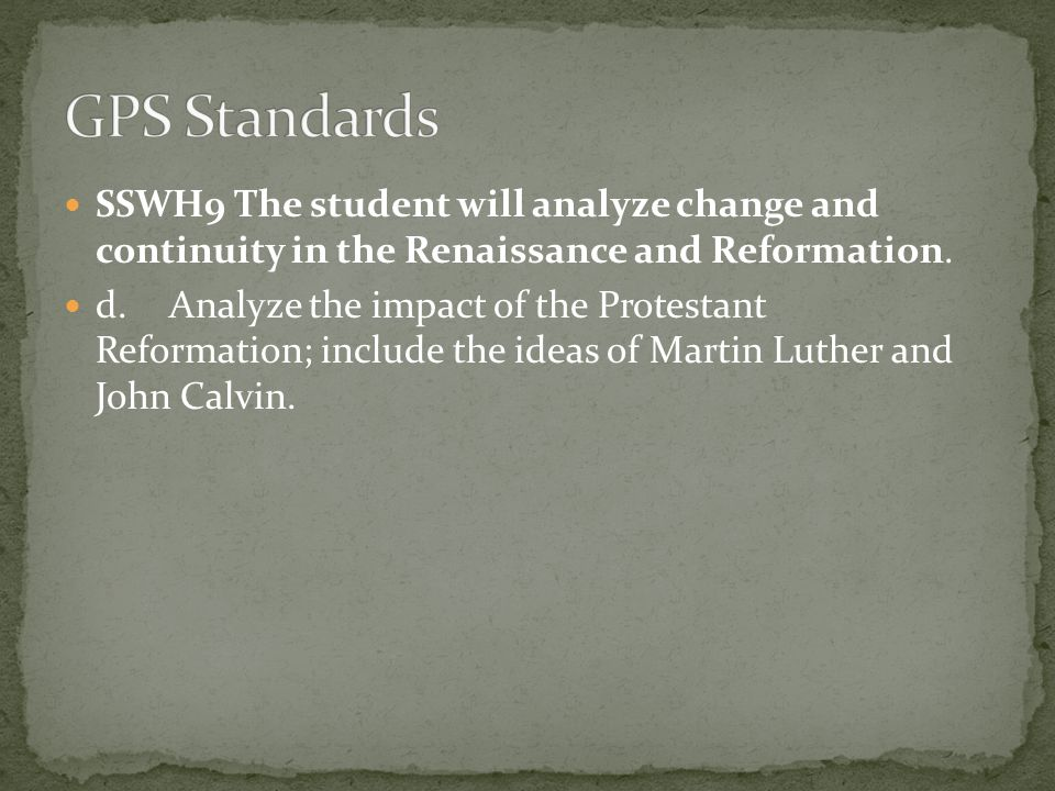 SSWH9 The student will analyze change and continuity in the Renaissance and Reformation. d.Analyze the impact of the Protestant Reformation; include t