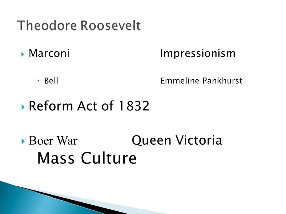  MarconiImpressionism  BellEmmeline Pankhurst  Reform Act of 1832  Boer War Queen Victoria Mass Culture
