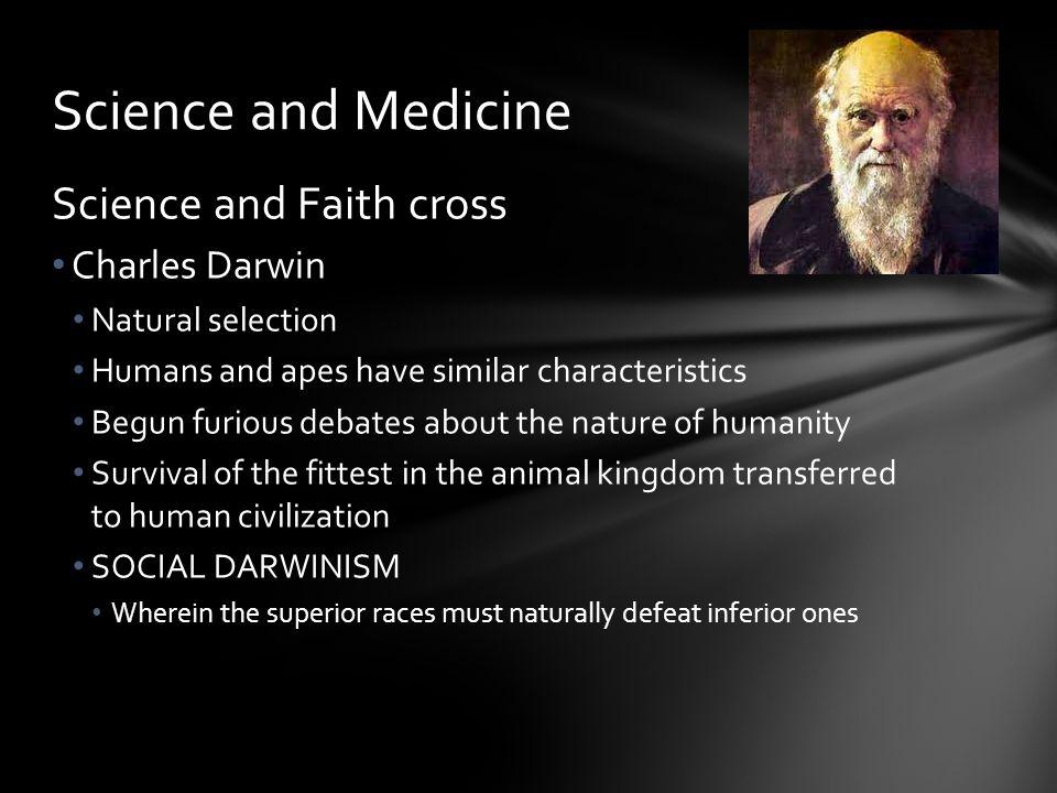 Science and Faith cross Charles Darwin Natural selection Humans and apes have similar characteristics Begun furious debates about the nature of humani