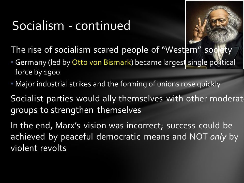 """Socialism - continued The rise of socialism scared people of """"Western"""" society Germany (led by Otto von Bismark) became largest single political force"""