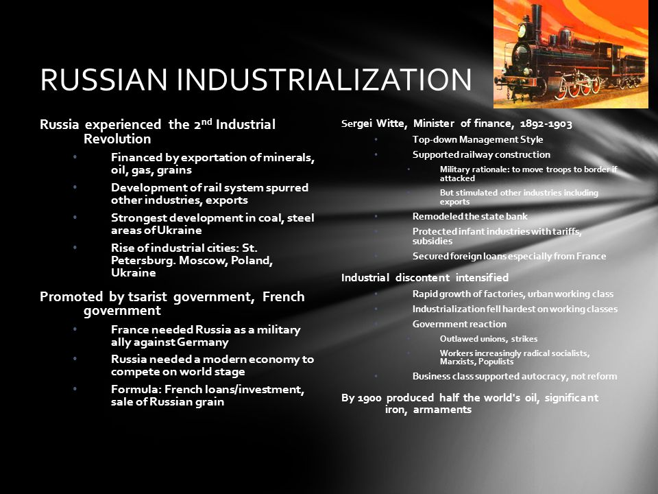 RUSSIAN INDUSTRIALIZATION Russia experienced the 2 nd Industrial Revolution Financed by exportation of minerals, oil, gas, grains Development of rail