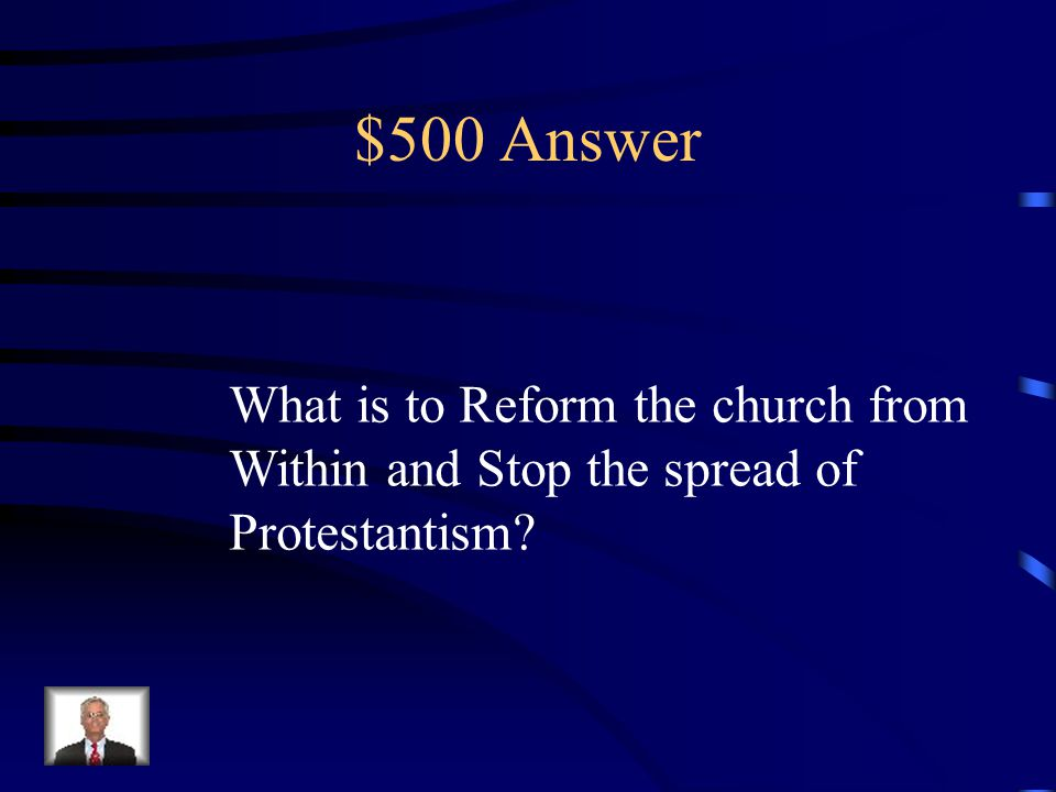 $500 Question from Counter Reformation These were the two goals Of the Counter Reformation