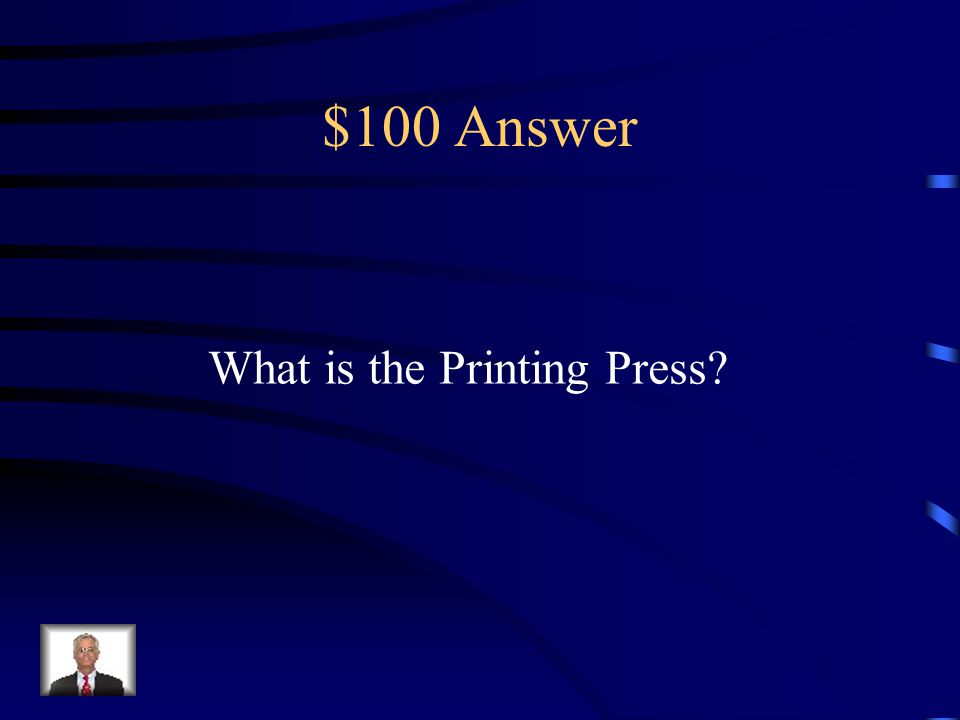 $100 Question from Misc. Johann Gutenberg invented this That helped spread the ideas Of the Reformation