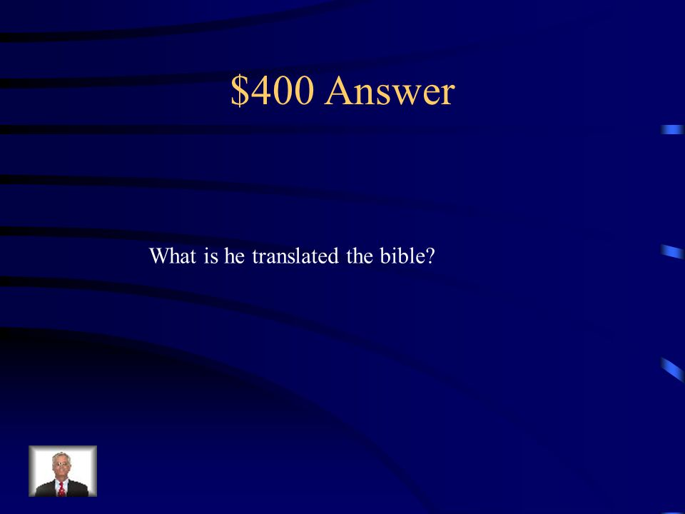 $400 Question from Terms – DAILY DOUBLE William Tyndale was important to the Reformation Because he did this