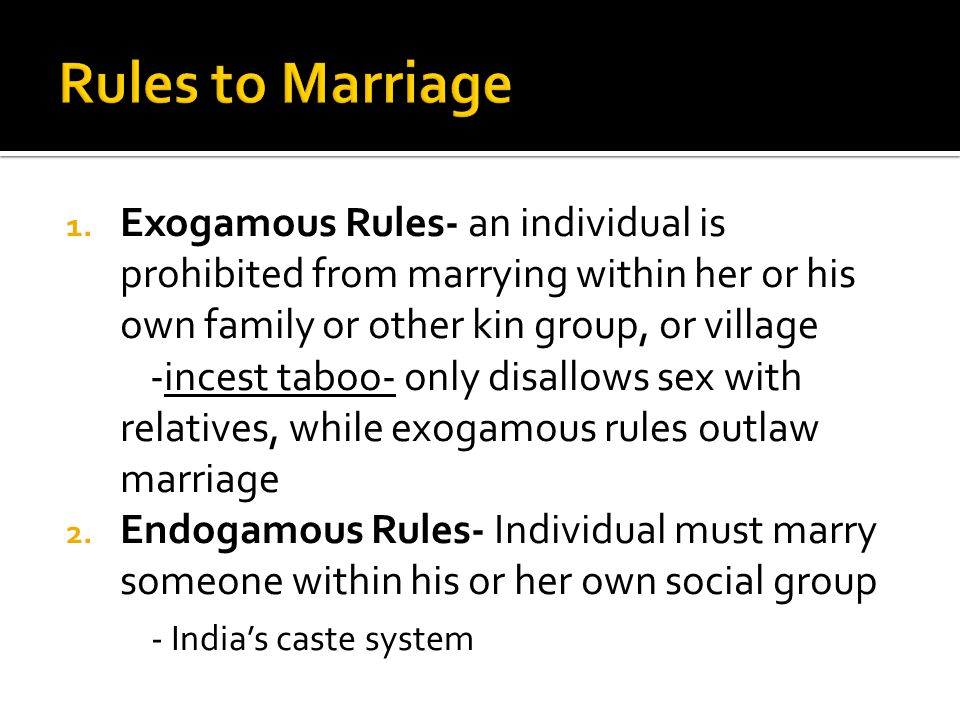  Monogamy- Individuals are allowed only one spouse.