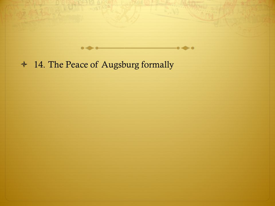  14. The Peace of Augsburg formally
