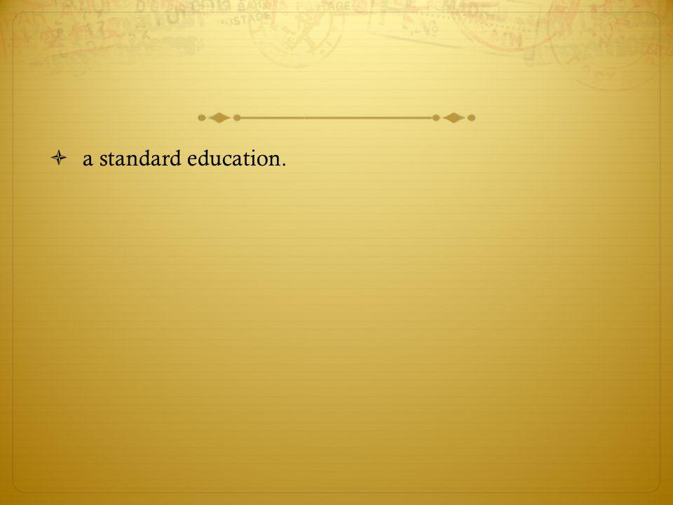  a standard education.
