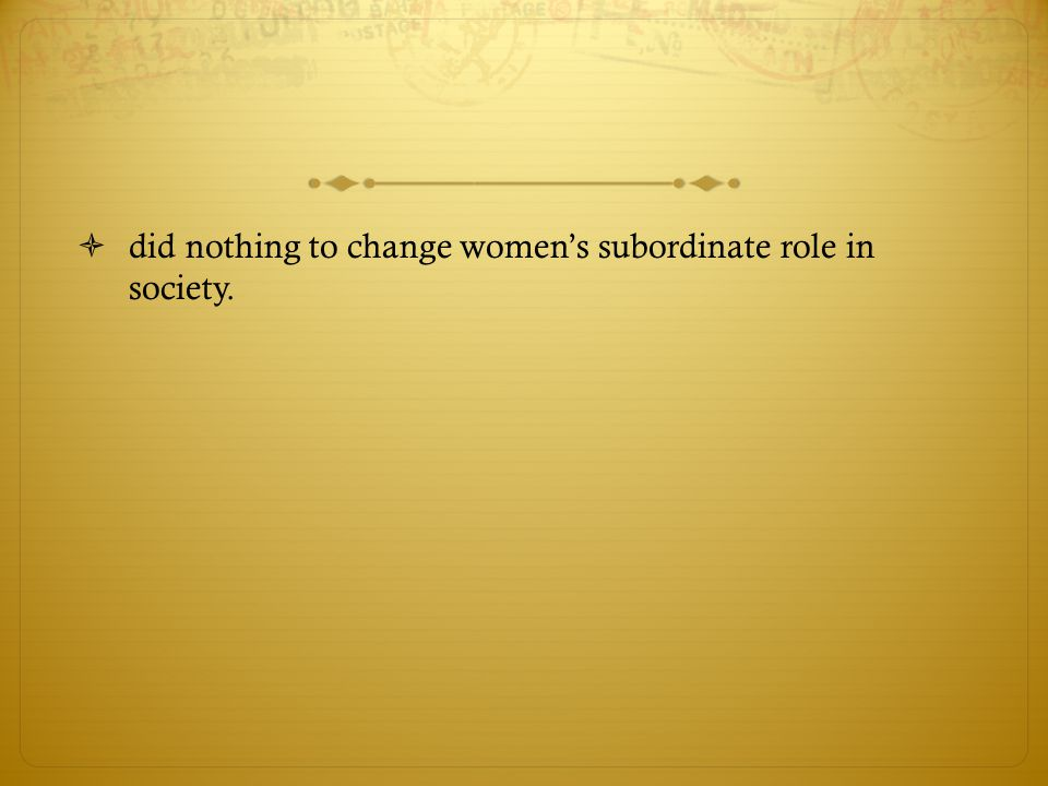  did nothing to change women's subordinate role in society.
