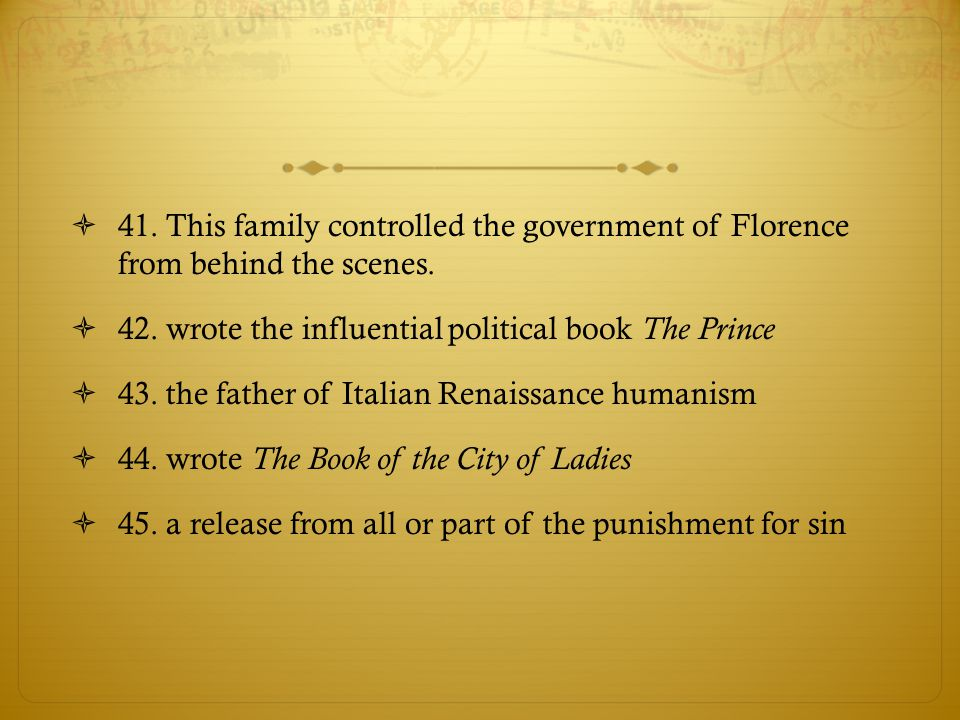  41.This family controlled the government of Florence from behind the scenes.  42.wrote the influential political book The Prince  43.the father of
