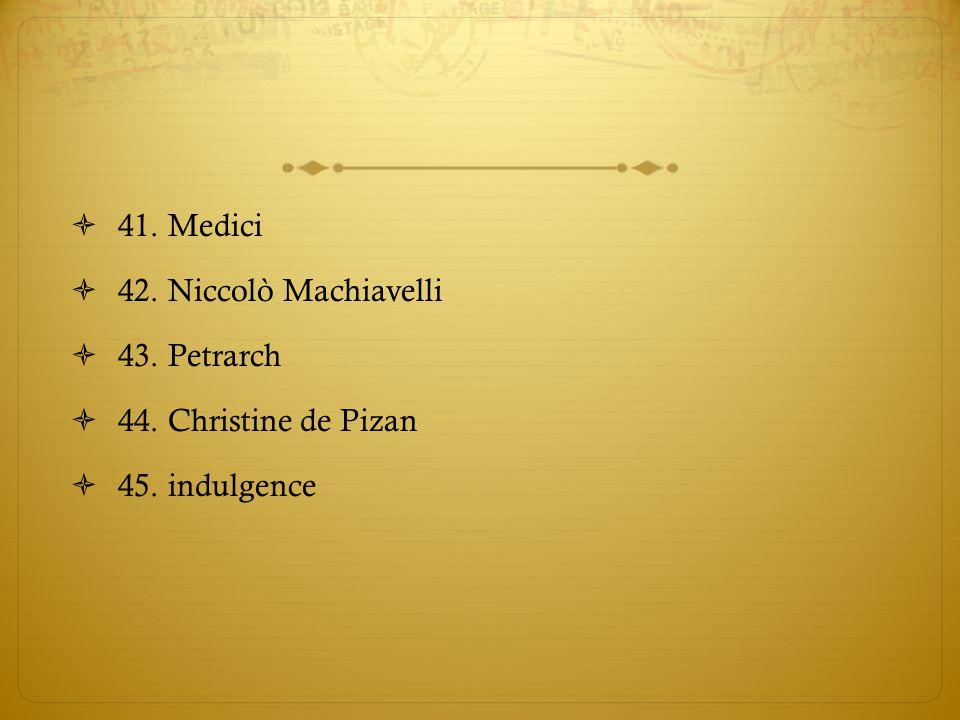  41. Medici  42. Niccolò Machiavelli  43. Petrarch  44. Christine de Pizan  45. indulgence
