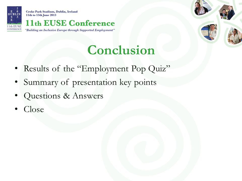 "Conclusion Results of the ""Employment Pop Quiz"" Summary of presentation key points Questions & Answers Close"