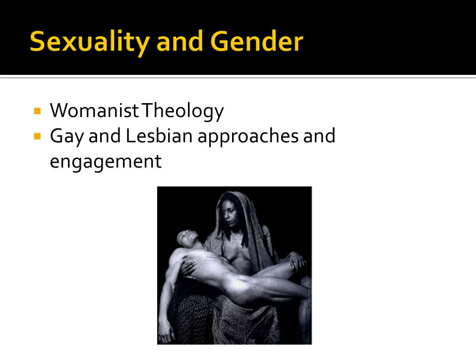  Womanist Theology  Gay and Lesbian approaches and engagement