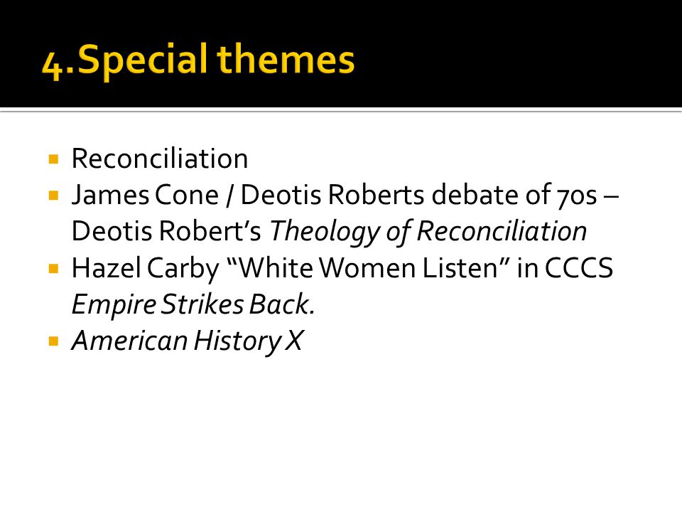  Reconciliation  James Cone / Deotis Roberts debate of 70s – Deotis Robert's Theology of Reconciliation  Hazel Carby White Women Listen in CCCS Empire Strikes Back.