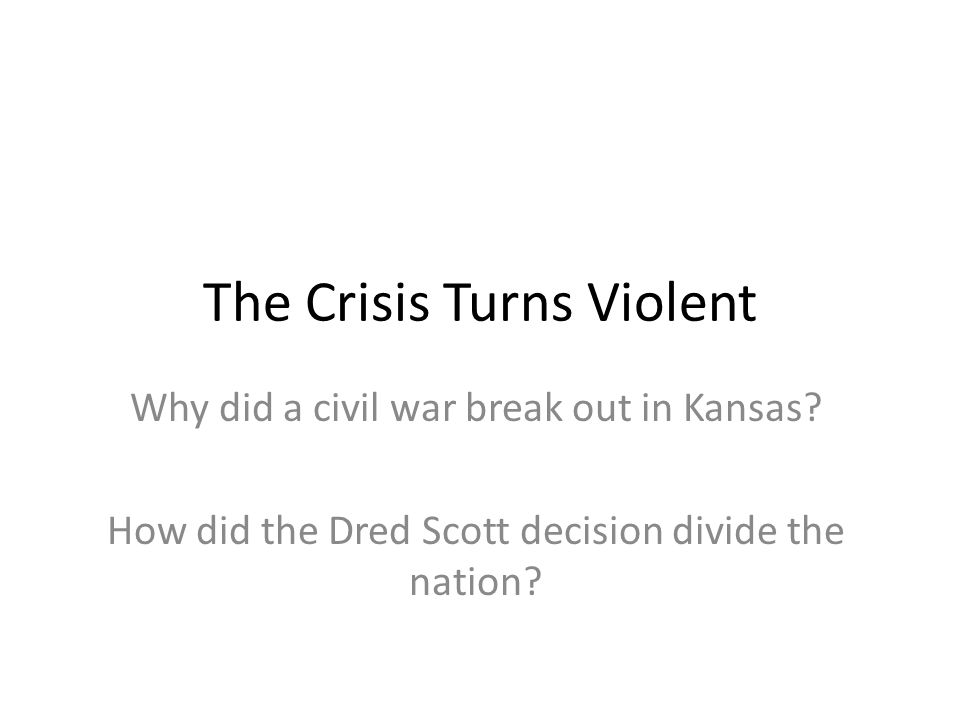 The Crisis Turns Violent Why did a civil war break out in Kansas.