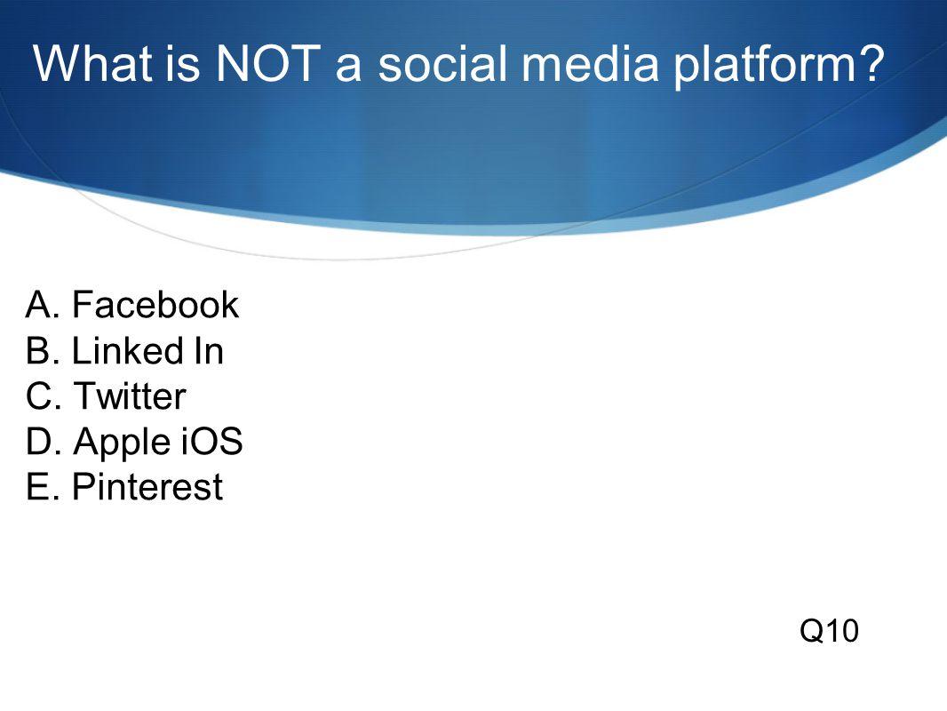 What is NOT a social media platform.A. Facebook B.