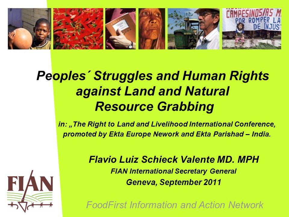 "FoodFirst Information and Action Network Peoples´ Struggles and Human Rights against Land and Natural Resource Grabbing in: ""The Right to Land and Liv"