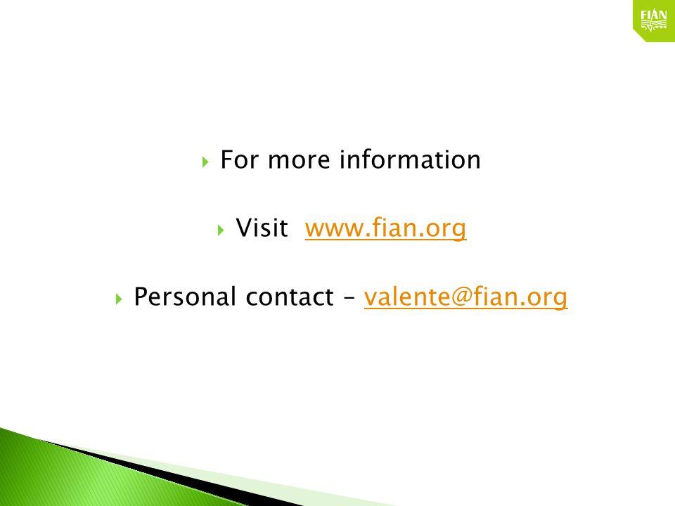  For more information  Visit www.fian.orgwww.fian.org  Personal contact – valente@fian.orgvalente@fian.org
