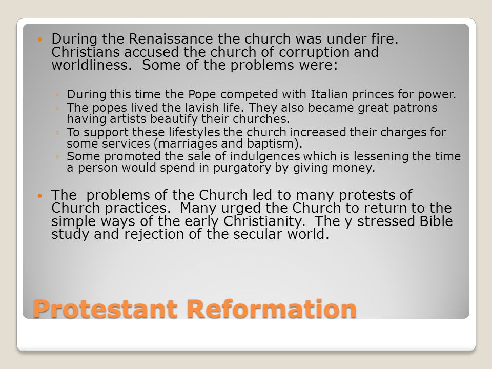 Protestant Reformation During the Renaissance the church was under fire.