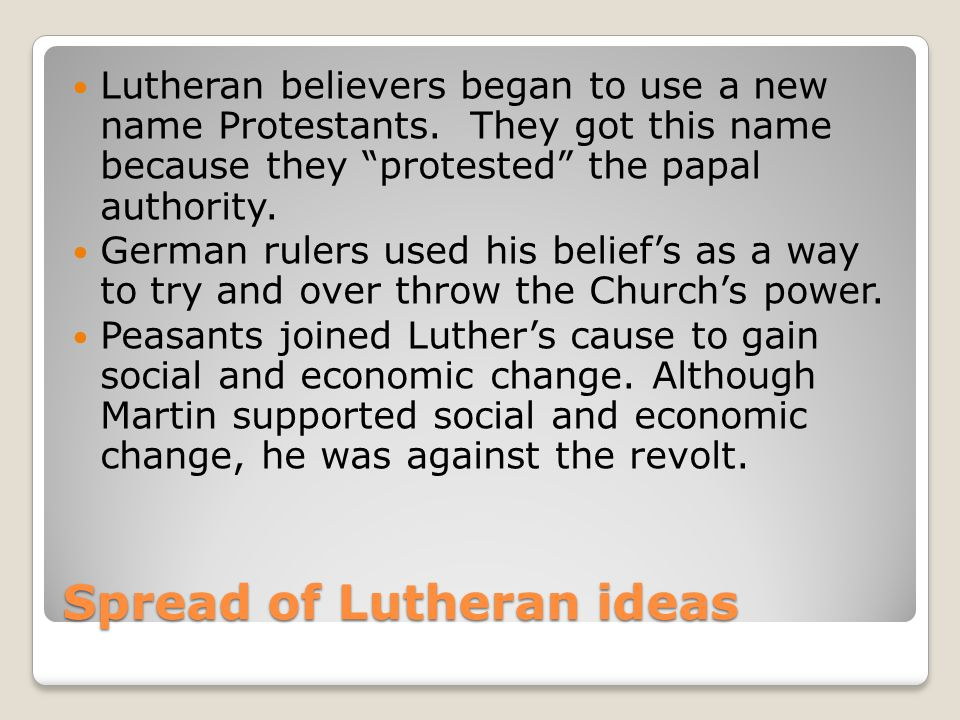 Spread of Lutheran ideas Lutheran believers began to use a new name Protestants.