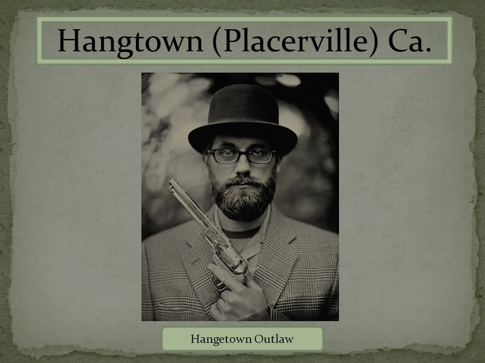 Hangtown (Placerville) Ca. Hangetown Outlaw