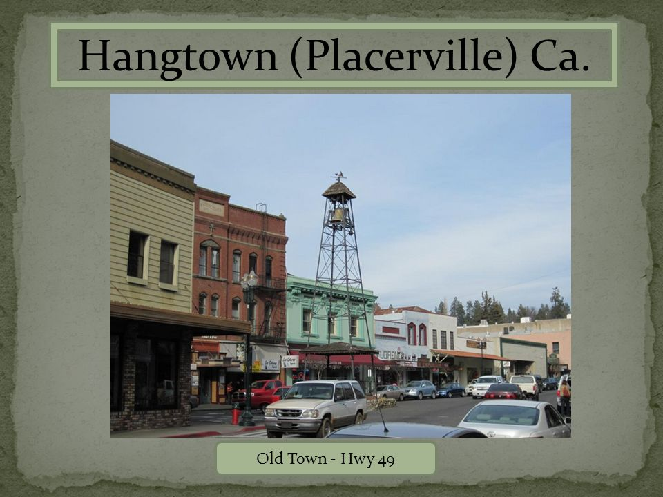 Hangtown (Placerville) Ca. Old Town - Hwy 49