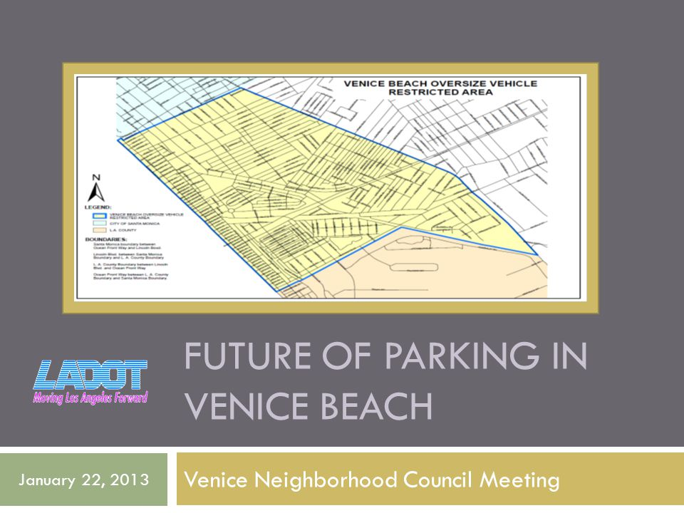 FUTURE OF PARKING IN VENICE BEACH Venice Neighborhood Council Meeting January 22, 2013