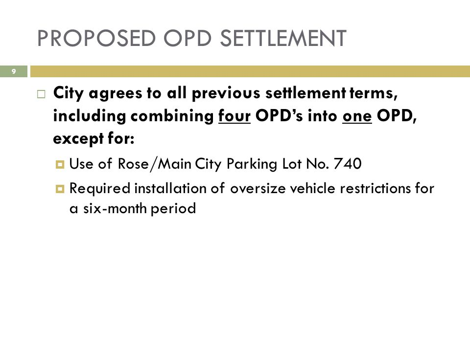 PROPOSED OPD SETTLEMENT  City agrees to all previous settlement terms, including combining four OPD's into one OPD, except for:  Use of Rose/Main City Parking Lot No.